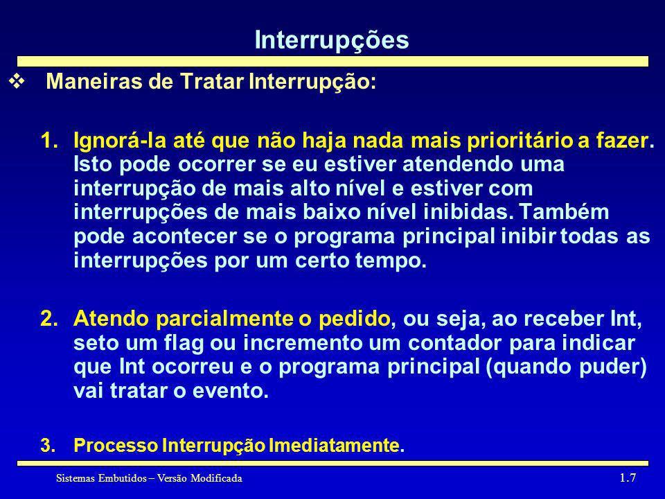 Sistemas Embutidos – Versão Modificada 1.7 Interrupções Maneiras de Tratar Interrupção: 1.Ignorá-la até que não haja nada mais prioritário a fazer. Is
