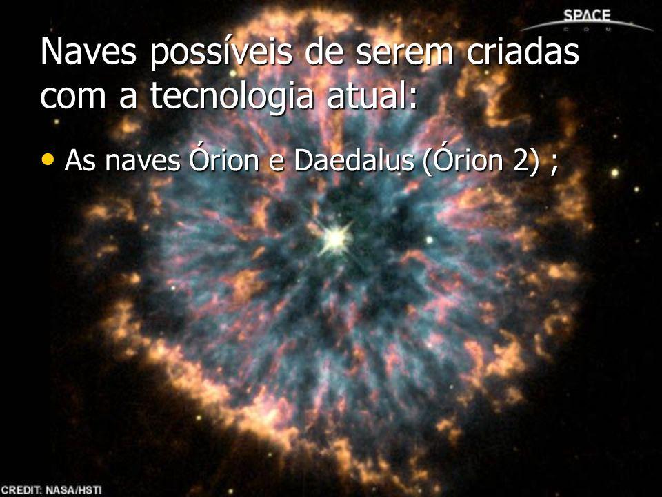 Naves possíveis de serem criadas com a tecnologia atual: As naves Órion e Daedalus (Órion 2) ; As naves Órion e Daedalus (Órion 2) ;