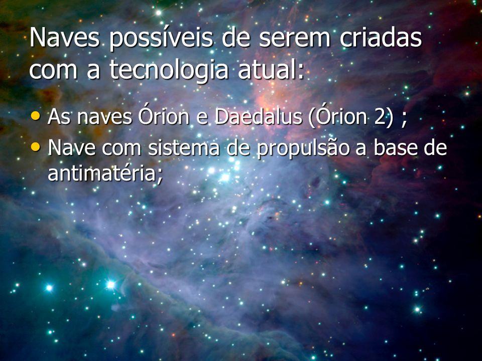 Naves possíveis de serem criadas com a tecnologia atual: As naves Órion e Daedalus (Órion 2) ; As naves Órion e Daedalus (Órion 2) ; Nave com sistema
