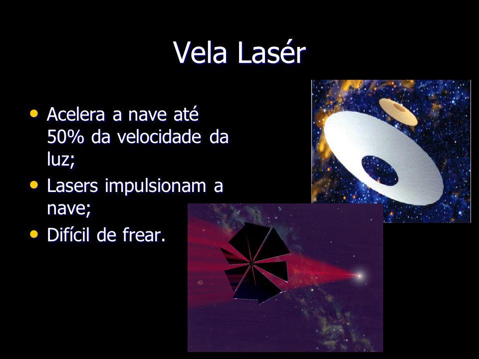 Vela Lasér Acelera a nave até 50% da velocidade da luz; Acelera a nave até 50% da velocidade da luz; Lasers impulsionam a nave; Lasers impulsionam a n