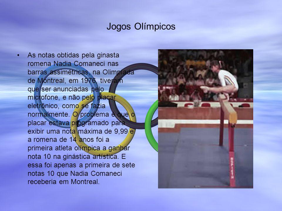 Jogos Olímpicos As notas obtidas pela ginasta romena Nadia Comaneci nas barras assimétricas, na Olimpíada de Montreal, em 1976, tiveram que ser anunci