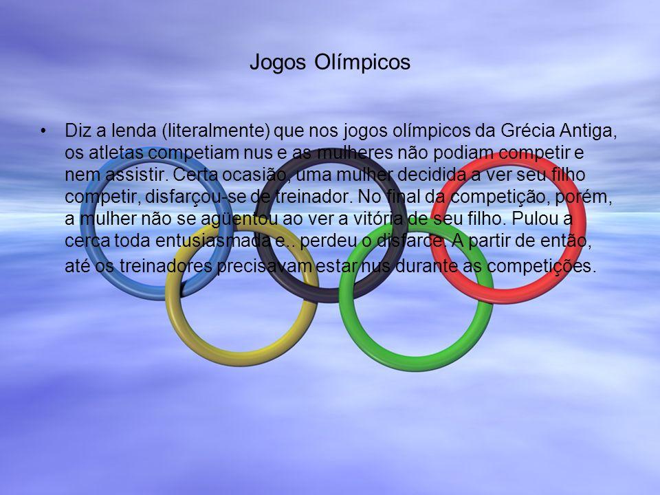Jogos Olímpicos Diz a lenda (literalmente) que nos jogos olímpicos da Grécia Antiga, os atletas competiam nus e as mulheres não podiam competir e nem