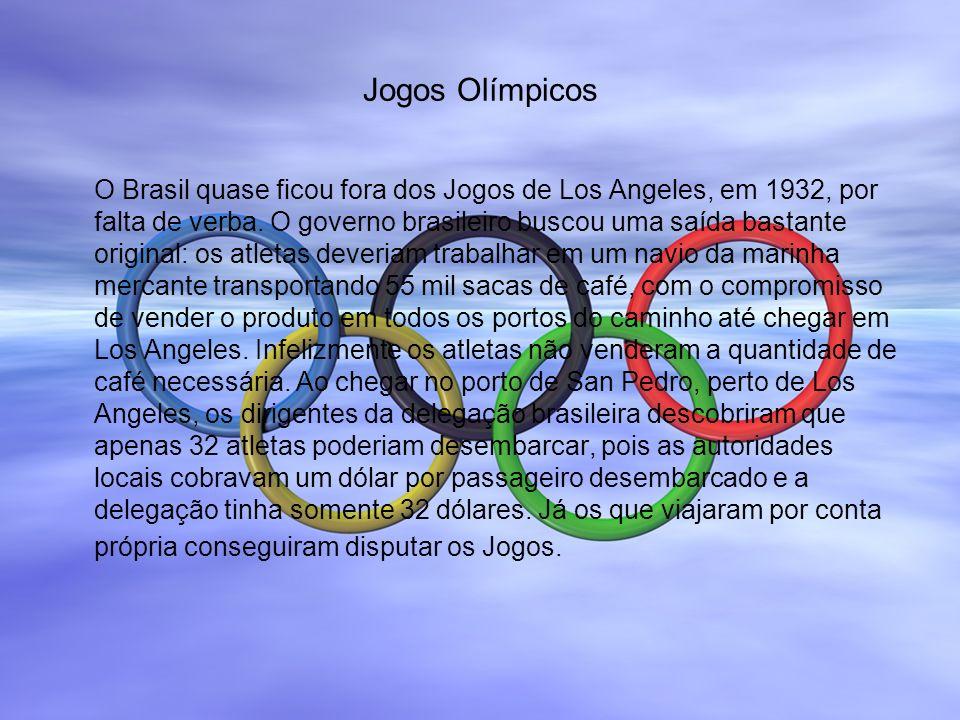Jogos Olímpicos O Brasil quase ficou fora dos Jogos de Los Angeles, em 1932, por falta de verba. O governo brasileiro buscou uma saída bastante origin