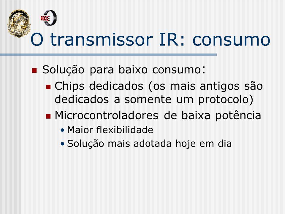 O transmissor IR: consumo Solução para baixo consumo : Chips dedicados (os mais antigos são dedicados a somente um protocolo) Microcontroladores de ba