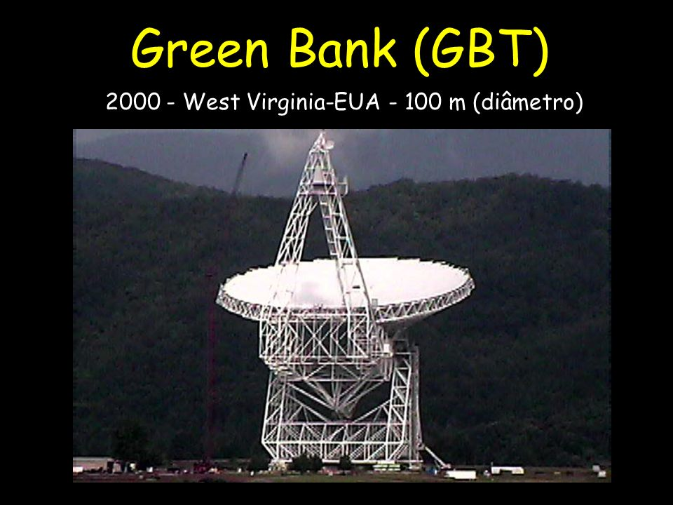 Green Bank (GBT) 2000 - West Virginia-EUA - 100 m (diâmetro)