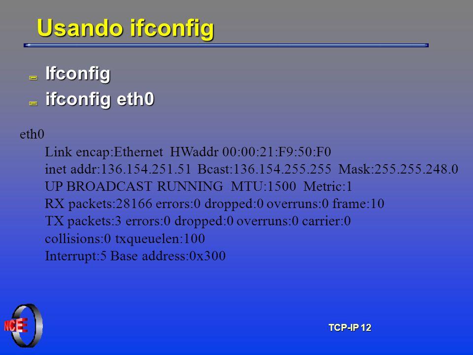 TCP-IP 12 Usando ifconfig ; Ifconfig ; ifconfig eth0 eth0 Link encap:Ethernet HWaddr 00:00:21:F9:50:F0 inet addr:136.154.251.51 Bcast:136.154.255.255