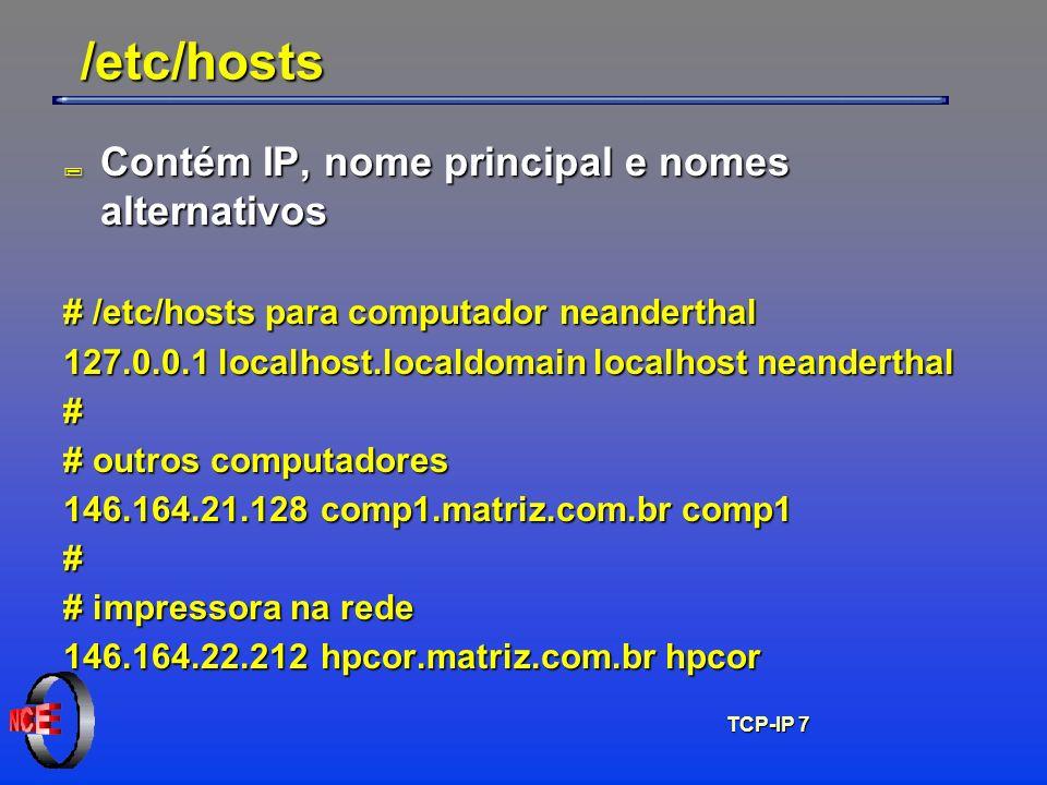 TCP-IP 7 /etc/hosts ; Contém IP, nome principal e nomes alternativos # /etc/hosts para computador neanderthal 127.0.0.1localhost.localdomain localhost