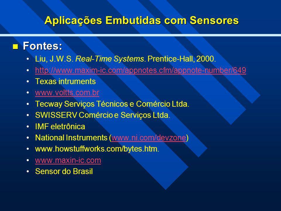 Aplicações Embutidas com Sensores Fontes: Fontes: Liu, J.W.S. Real-Time Systems. Prentice-Hall, 2000. http://www.maxim-ic.com/appnotes.cfm/appnote-num