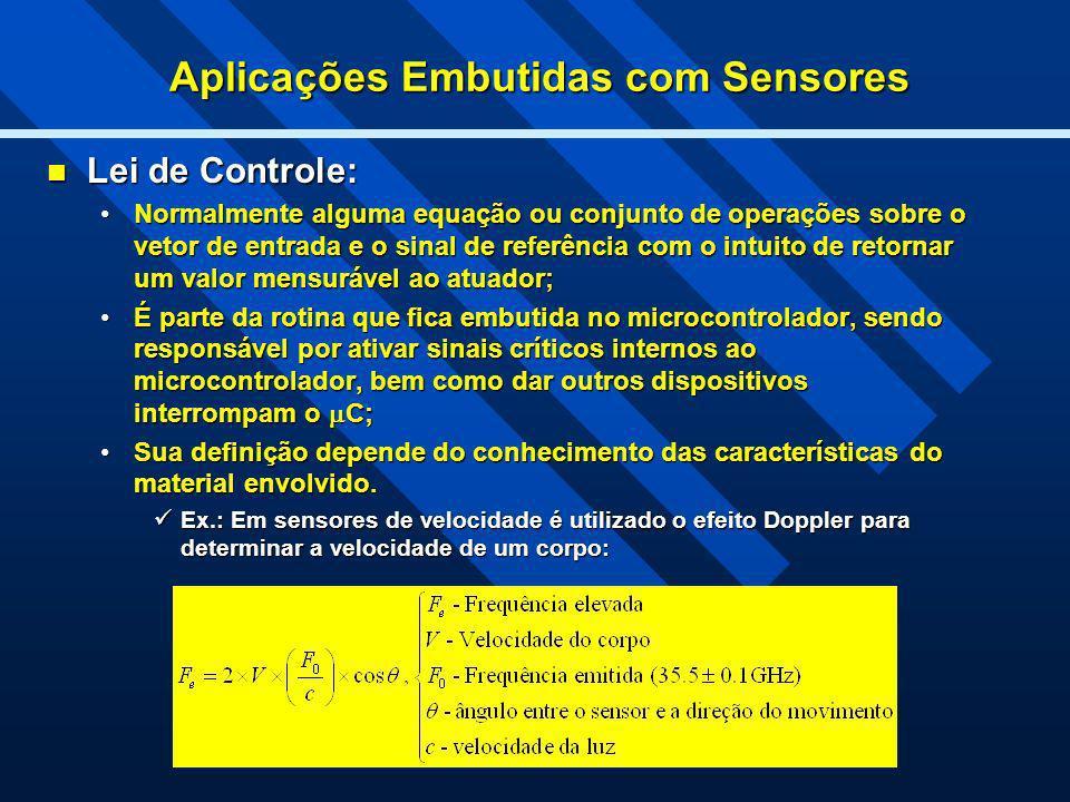 Aplicações Embutidas com Sensores Lei de Controle: Lei de Controle: Normalmente alguma equação ou conjunto de operações sobre o vetor de entrada e o s