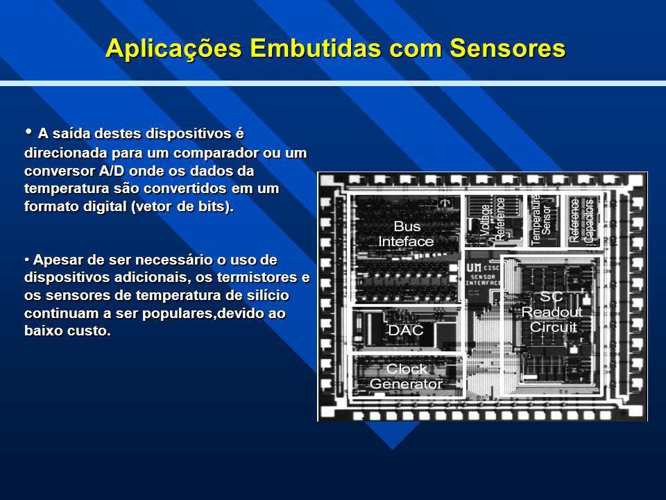 Aplicações Embutidas com Sensores A saída destes dispositivos é direcionada para um comparador ou um conversor A/D onde os dados da temperatura são co