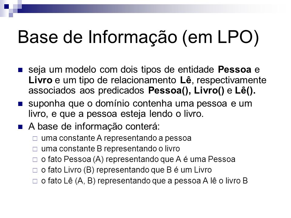 Base de Informação (em LPO) seja um modelo com dois tipos de entidade Pessoa e Livro e um tipo de relacionamento Lê, respectivamente associados aos pr