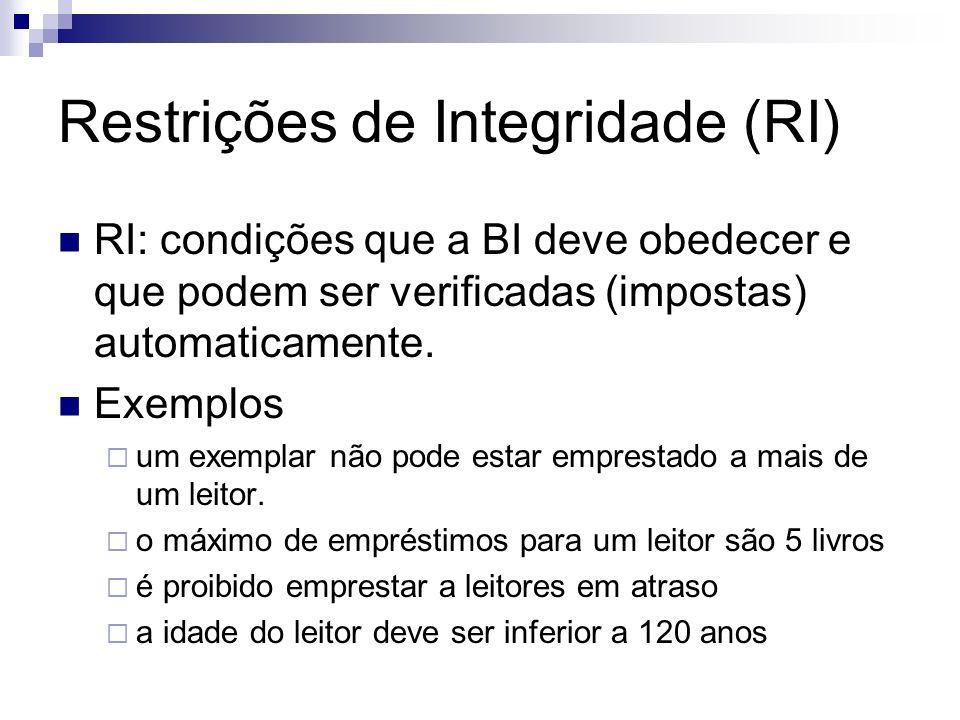Restrições de Integridade (RI) RI: condições que a BI deve obedecer e que podem ser verificadas (impostas) automaticamente. Exemplos um exemplar não p