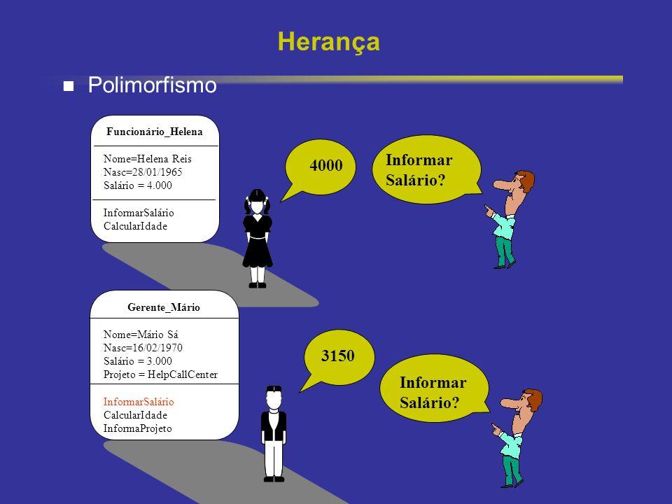 24 Herança Funcionário_Helena Nome=Helena Reis Nasc=28/01/1965 Salário = 4.000 InformarSalário CalcularIdade Gerente_Mário Nome=Mário Sá Nasc=16/02/19