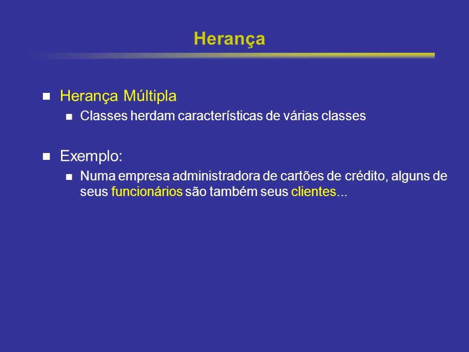 25 Herança Herança Múltipla Classes herdam características de várias classes Exemplo: Numa empresa administradora de cartões de crédito, alguns de seu