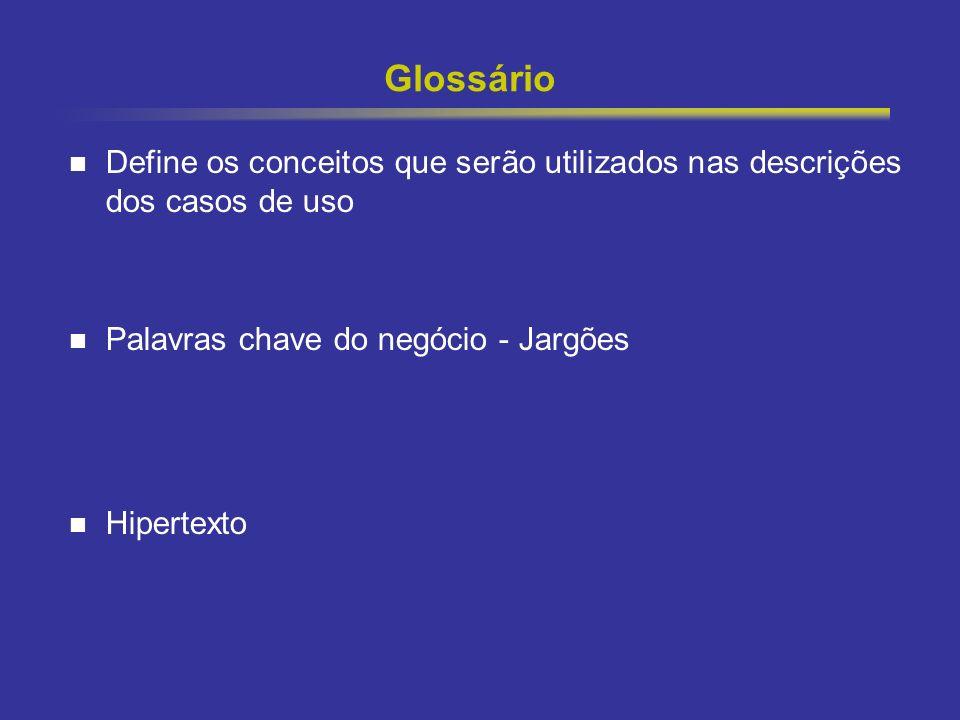 7 Glossário Define os conceitos que serão utilizados nas descrições dos casos de uso Palavras chave do negócio - Jargões Hipertexto