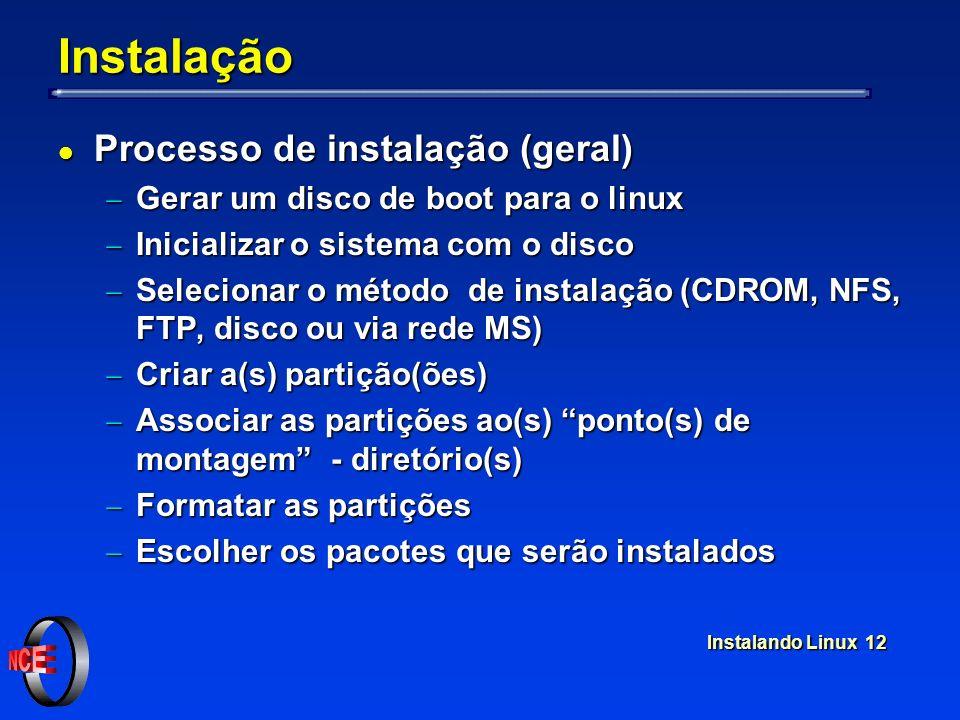 Instalando Linux 12 Instalação l Processo de instalação (geral) Gerar um disco de boot para o linux Gerar um disco de boot para o linux Inicializar o