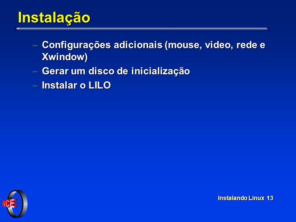 Instalando Linux 13 Instalação Configurações adicionais (mouse, video, rede e Xwindow) Configurações adicionais (mouse, video, rede e Xwindow) Gerar u