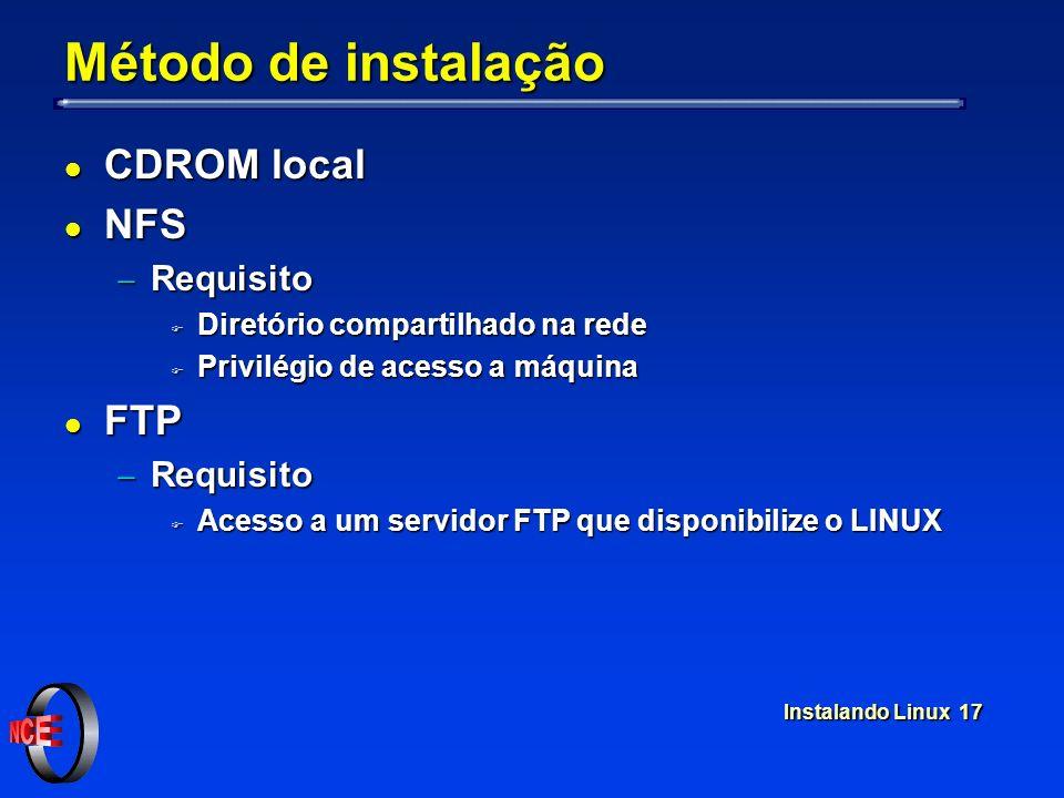 Instalando Linux 17 Método de instalação l CDROM local l NFS Requisito Requisito F Diretório compartilhado na rede F Privilégio de acesso a máquina l