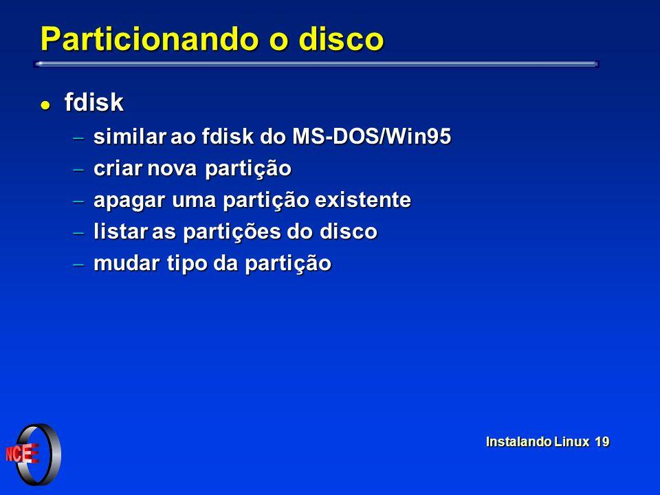 Instalando Linux 19 Particionando o disco l fdisk similar ao fdisk do MS-DOS/Win95 similar ao fdisk do MS-DOS/Win95 criar nova partição criar nova par