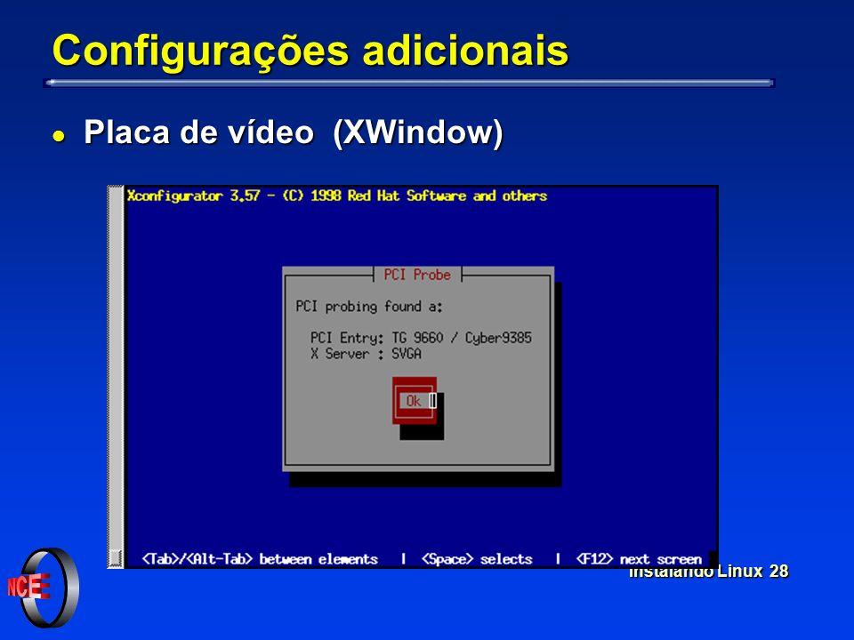 Instalando Linux 28 Configurações adicionais l Placa de vídeo (XWindow)