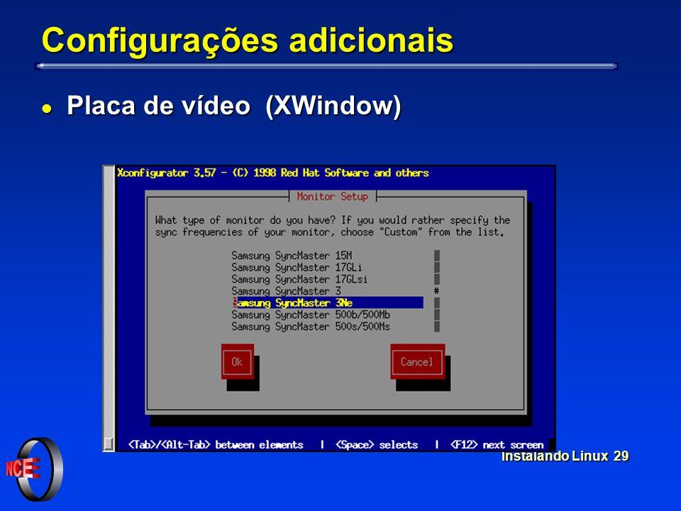 Instalando Linux 29 Configurações adicionais l Placa de vídeo (XWindow)
