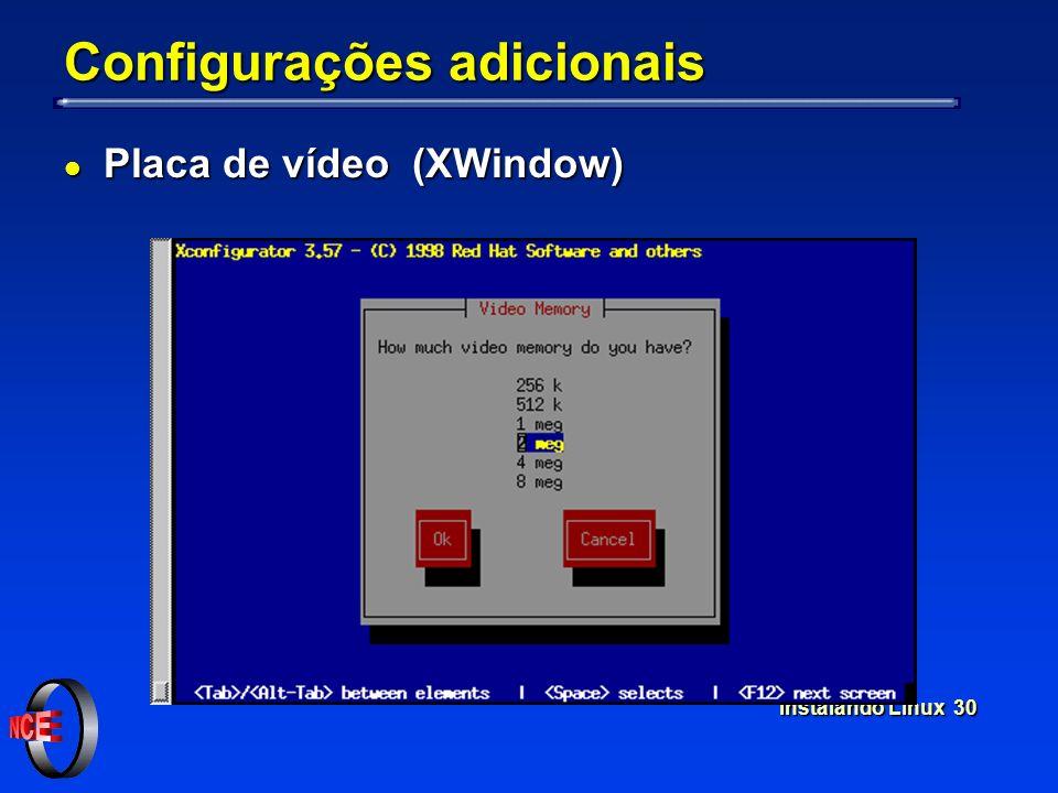 Instalando Linux 30 Configurações adicionais l Placa de vídeo (XWindow)