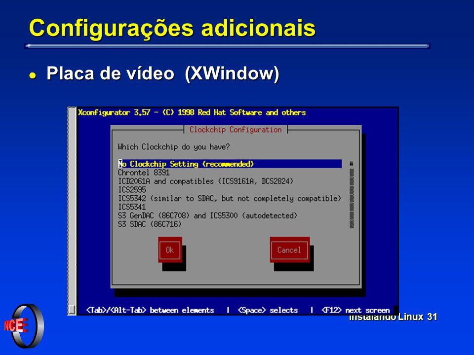Instalando Linux 31 Configurações adicionais l Placa de vídeo (XWindow)