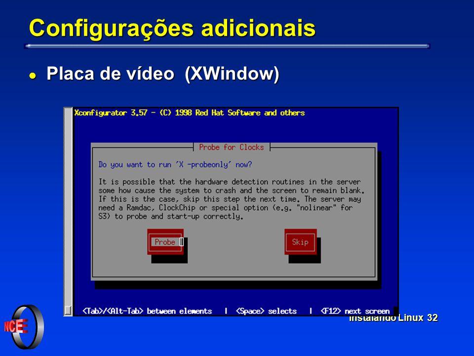 Instalando Linux 32 Configurações adicionais l Placa de vídeo (XWindow)