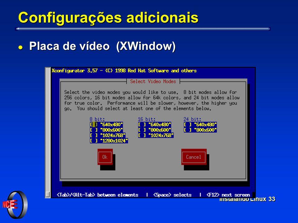 Instalando Linux 33 Configurações adicionais l Placa de vídeo (XWindow)