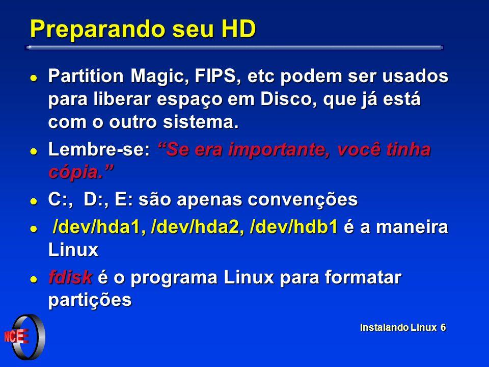 Instalando Linux 7 Particionando o HD, exemplo C:\ [Windows] D:\ [Dados] /dev/hda1[/] /dev/hda2 [/home] swap