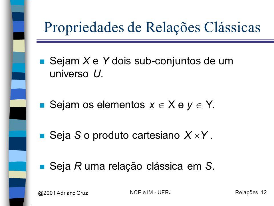 @2001 Adriano Cruz NCE e IM - UFRJRelações 12 Propriedades de Relações Clássicas n Sejam X e Y dois sub-conjuntos de um universo U. n Sejam os element