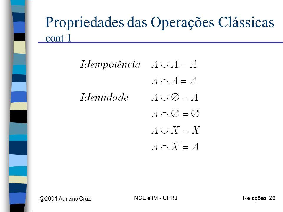 @2001 Adriano Cruz NCE e IM - UFRJRelações 26 Propriedades das Operações Clássicas cont 1