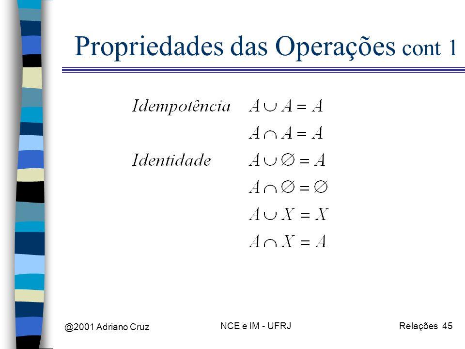 @2001 Adriano Cruz NCE e IM - UFRJRelações 45 Propriedades das Operações cont 1