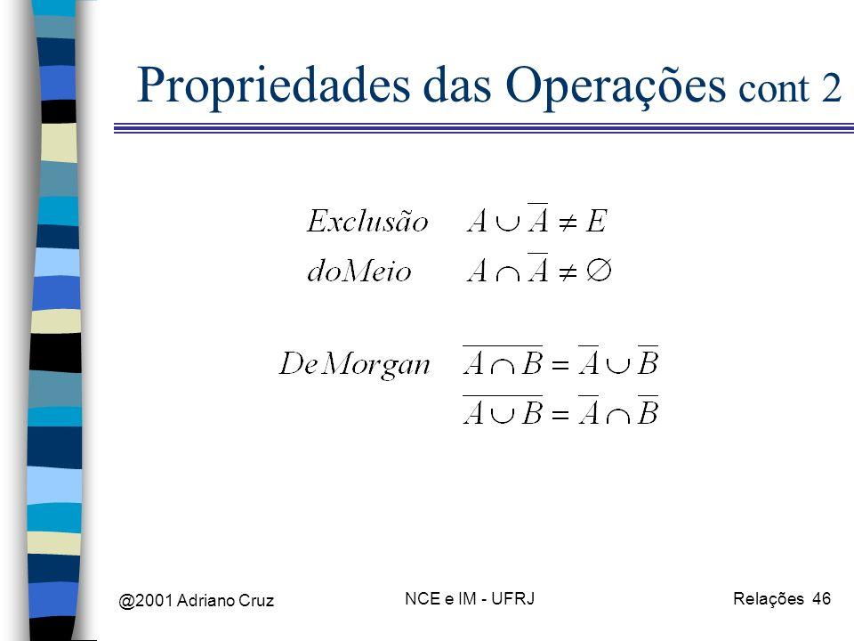 @2001 Adriano Cruz NCE e IM - UFRJRelações 46 Propriedades das Operações cont 2