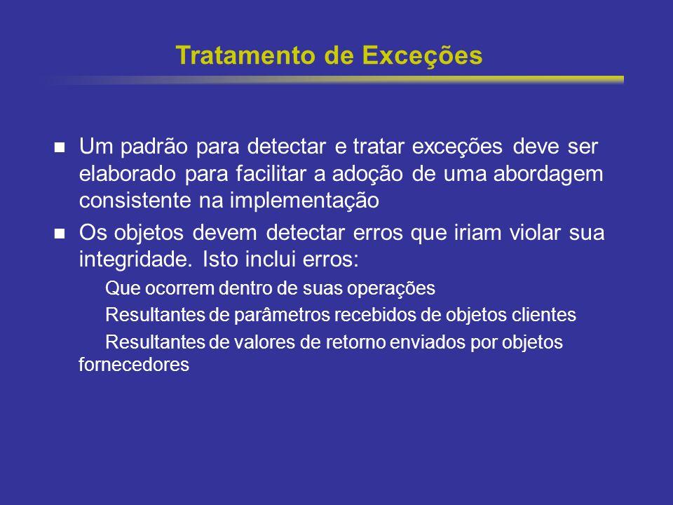 25 Tratamento de Exceções Um padrão para detectar e tratar exceções deve ser elaborado para facilitar a adoção de uma abordagem consistente na impleme