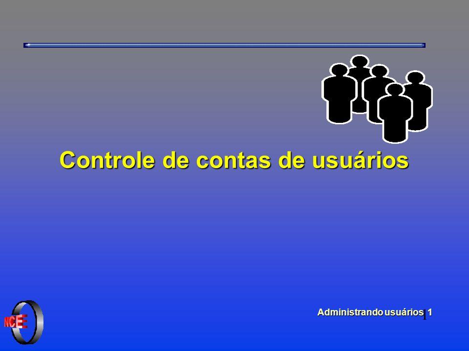 Administrando usuários 1 Controle de contas de usuários 1