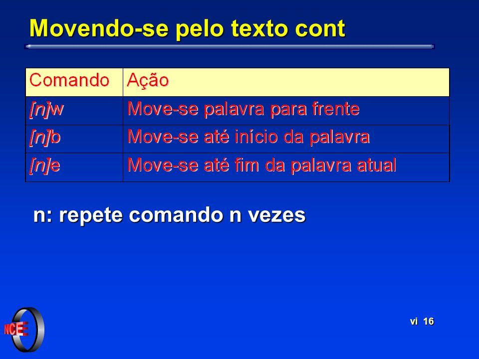vi 16 Movendo-se pelo texto cont n: repete comando n vezes