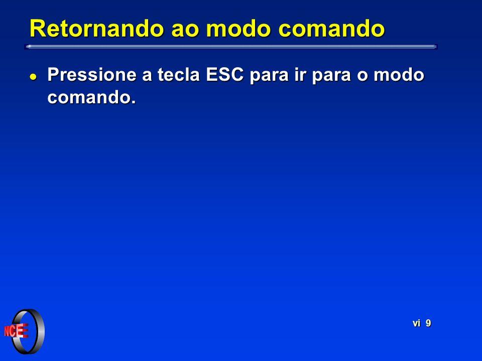 vi 9 Retornando ao modo comando l Pressione a tecla ESC para ir para o modo comando.