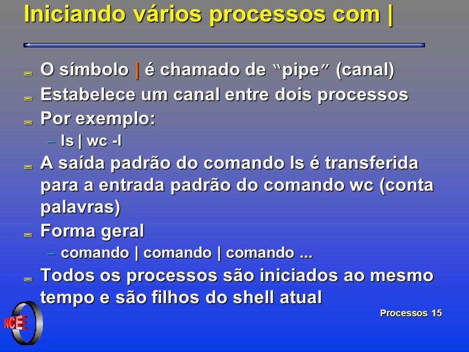 Processos 15 Iniciando vários processos com | O símbolo | é chamado de pipe (canal) O símbolo | é chamado de pipe (canal) ; Estabelece um canal entre