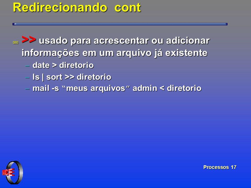 Processos 17 Redirecionando cont ; >> usado para acrescentar ou adicionar informações em um arquivo já existente date > diretorio date > diretorio ls