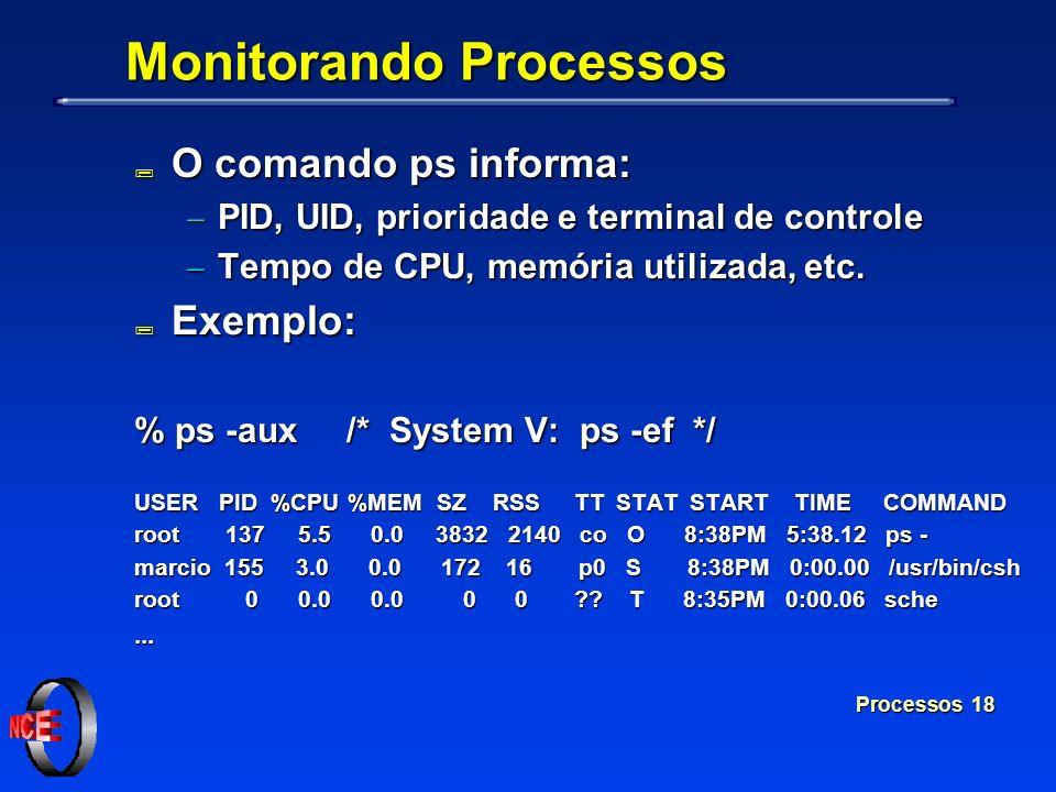 Processos 18 Monitorando Processos ; O comando ps informa: PID, UID, prioridade e terminal de controle PID, UID, prioridade e terminal de controle Tem