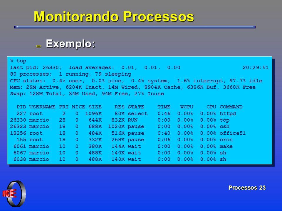 Processos 23 Monitorando Processos ; Exemplo: % top last pid: 26330; load averages: 0.01, 0.01, 0.00 20:29:51 80 processes: 1 running, 79 sleeping CPU