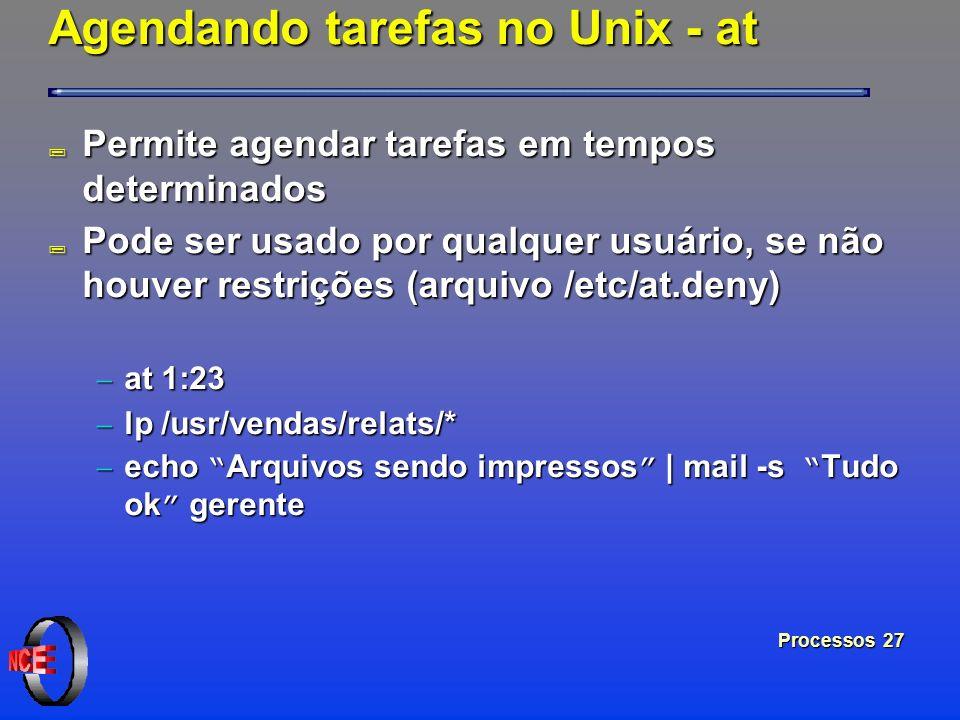 Processos 27 Agendando tarefas no Unix - at ; Permite agendar tarefas em tempos determinados ; Pode ser usado por qualquer usuário, se não houver rest