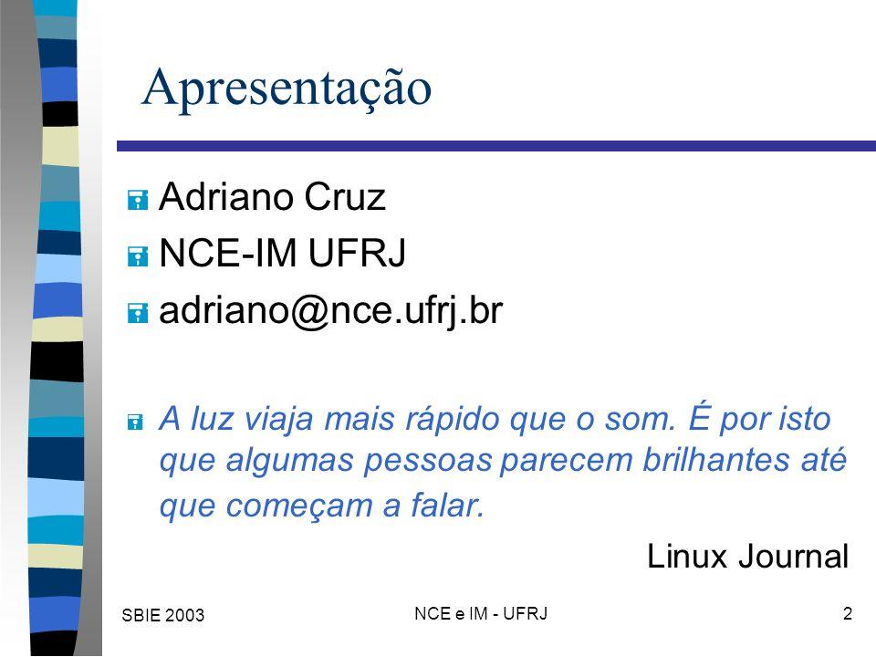 SBIE 2003 NCE e IM - UFRJ 33 Conjuntos Nebulosos - definição = Um conjunto nebuloso pode ser expresso por um conjunto ordenado de pares: Universo de Discurso Conjunto Nebuloso Função de Inclusão Valor