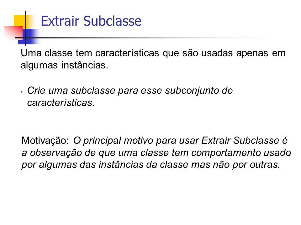 Uma classe tem características que são usadas apenas em algumas instâncias. Crie uma subclasse para esse subconjunto de características. Motivação: O