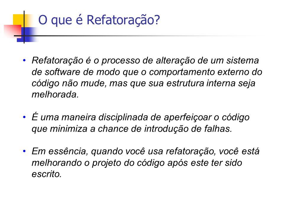 O que é Refatoração? Refatoração é o processo de alteração de um sistema de software de modo que o comportamento externo do código não mude, mas que s