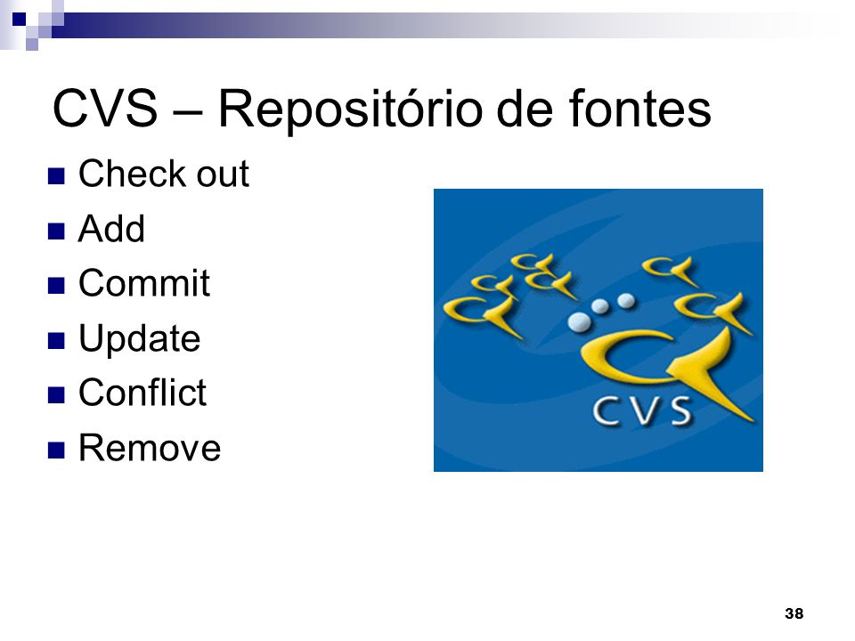 38 CVS – Repositório de fontes Check out Add Commit Update Conflict Remove