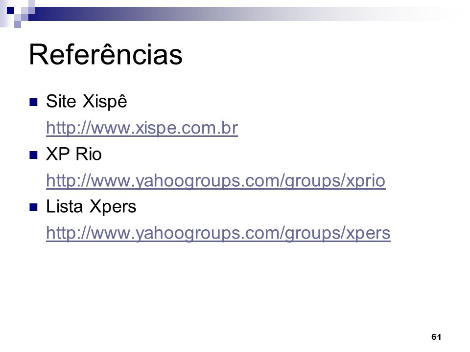 61 Referências Site Xispê http://www.xispe.com.br XP Rio http://www.yahoogroups.com/groups/xprio Lista Xpers http://www.yahoogroups.com/groups/xpers