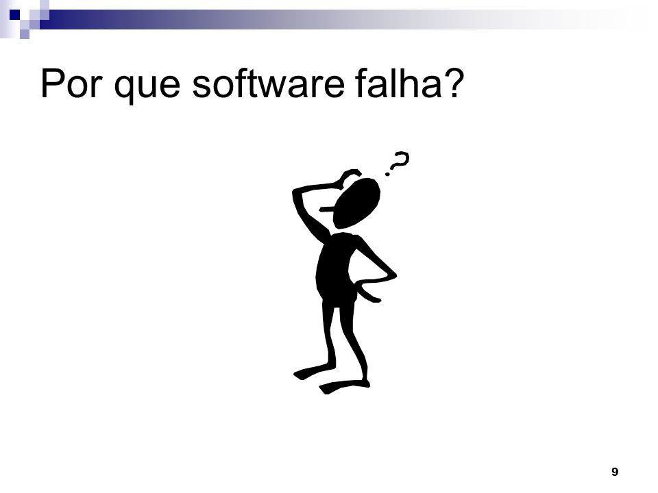 9 9 Por que software falha?