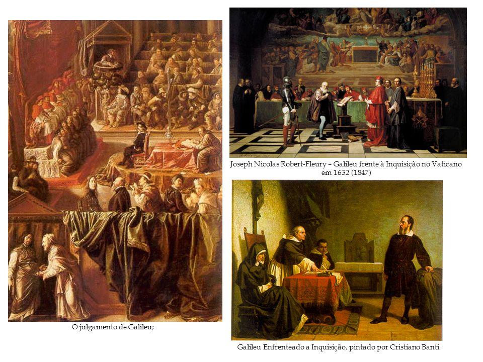 Joseph Nicolas Robert-Fleury – Galileu frente à Inquisição no Vaticano em 1632 (1847) O julgamento de Galileu; Galileu Enfrenteado a Inquisição, pinta